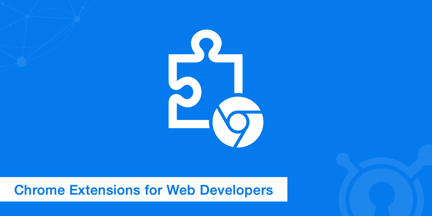 9 Best Chrome Extensions for Web Developers
