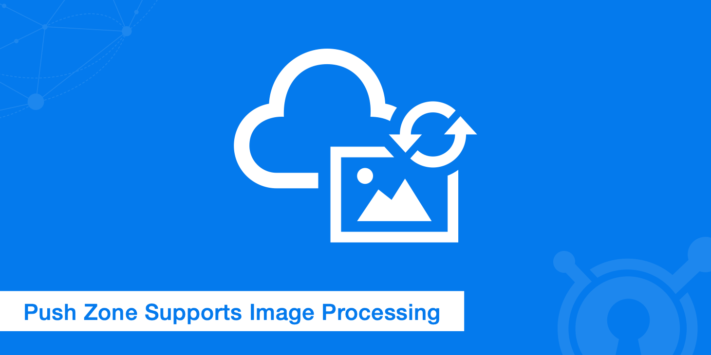 Push Zone Supports Image Processing