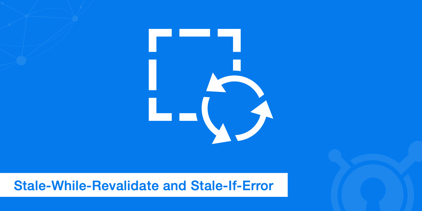 KeyCDN Now Supports Stale-While-Revalidate and Stale-If-Error