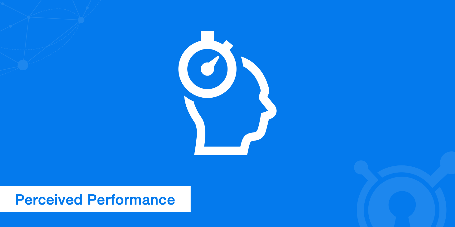 Perceived Performance - Don't Forget the User