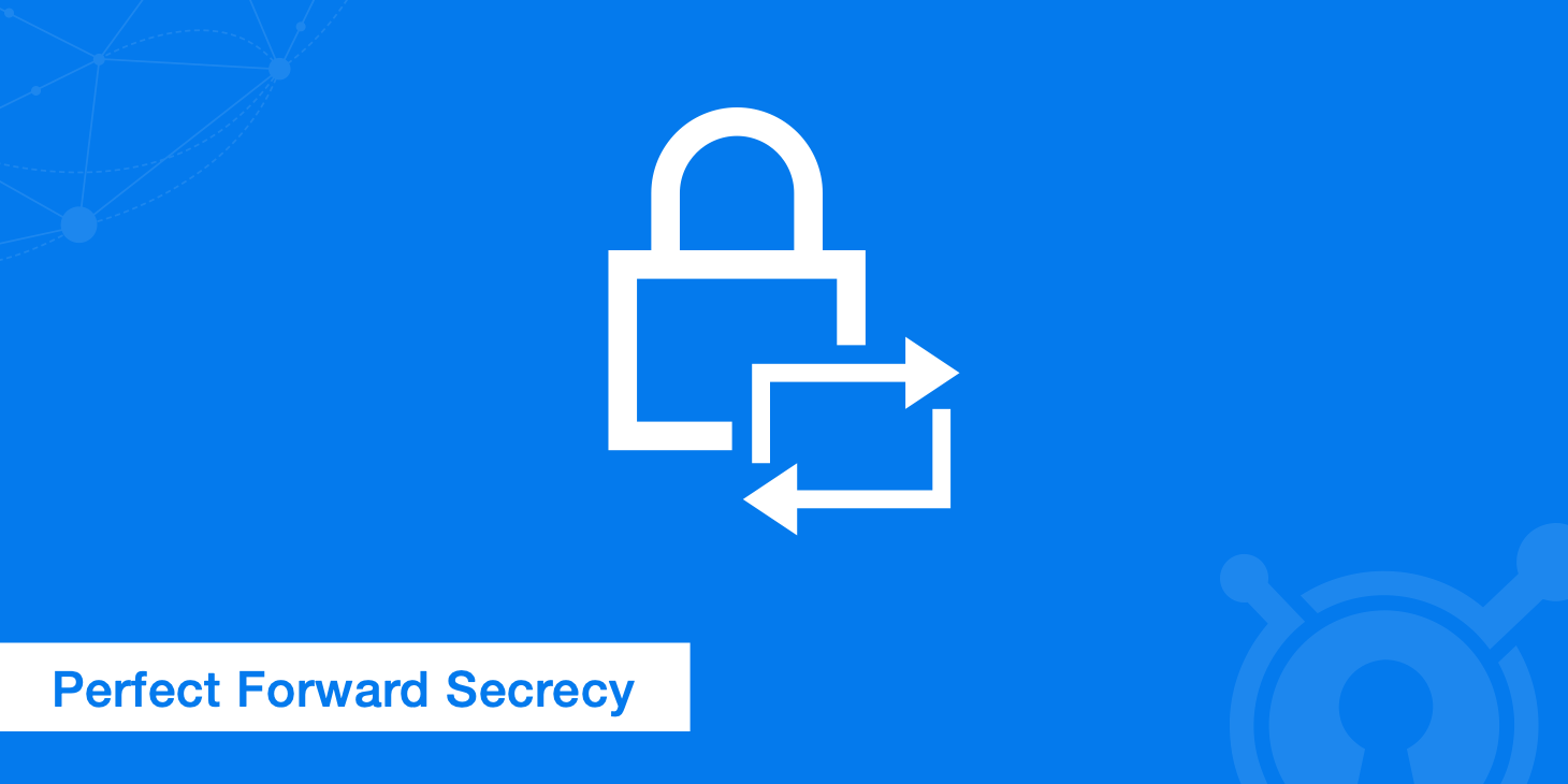 Perfect Forward Secrecy - Why You Should Be Using It