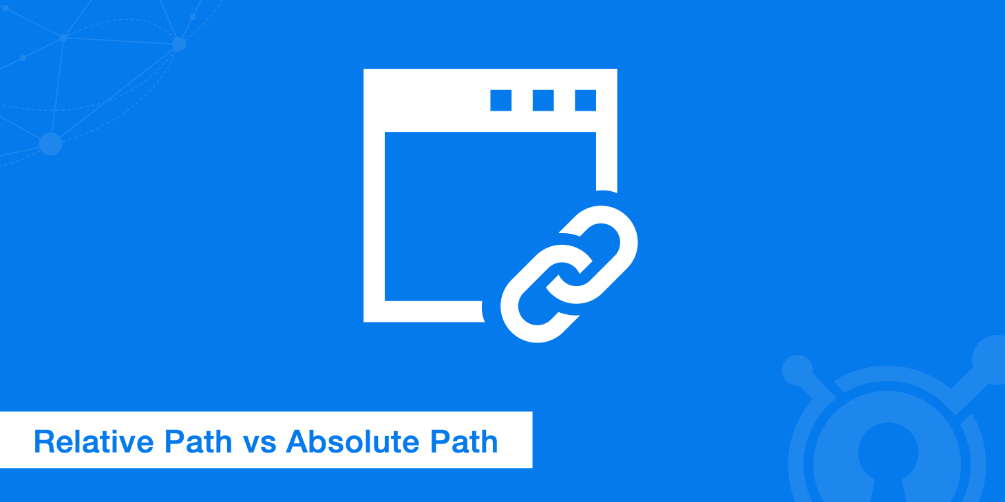 Absolute vs Relative Path - Which Should You Be Using?