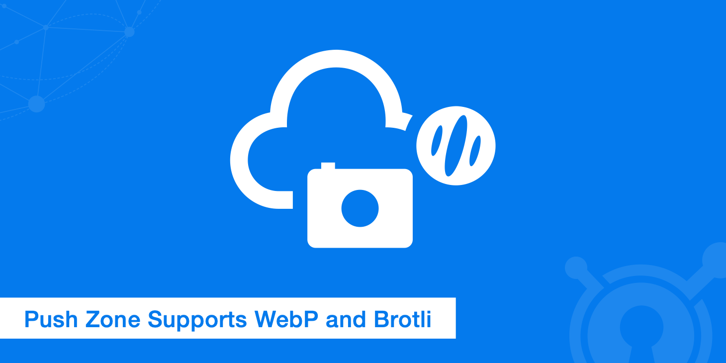 Push Zone Supports WebP and Brotli