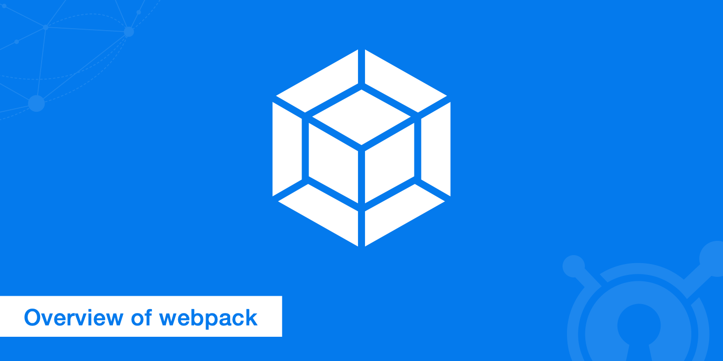 A Comprehensive Overview of webpack