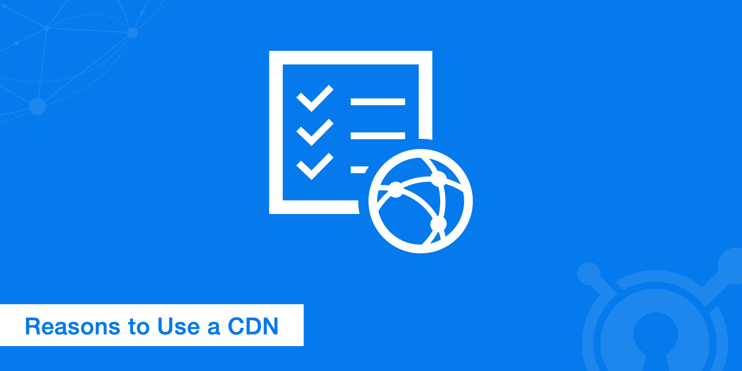 Why Use a CDN? Here are 10 Data-Driven Reasons