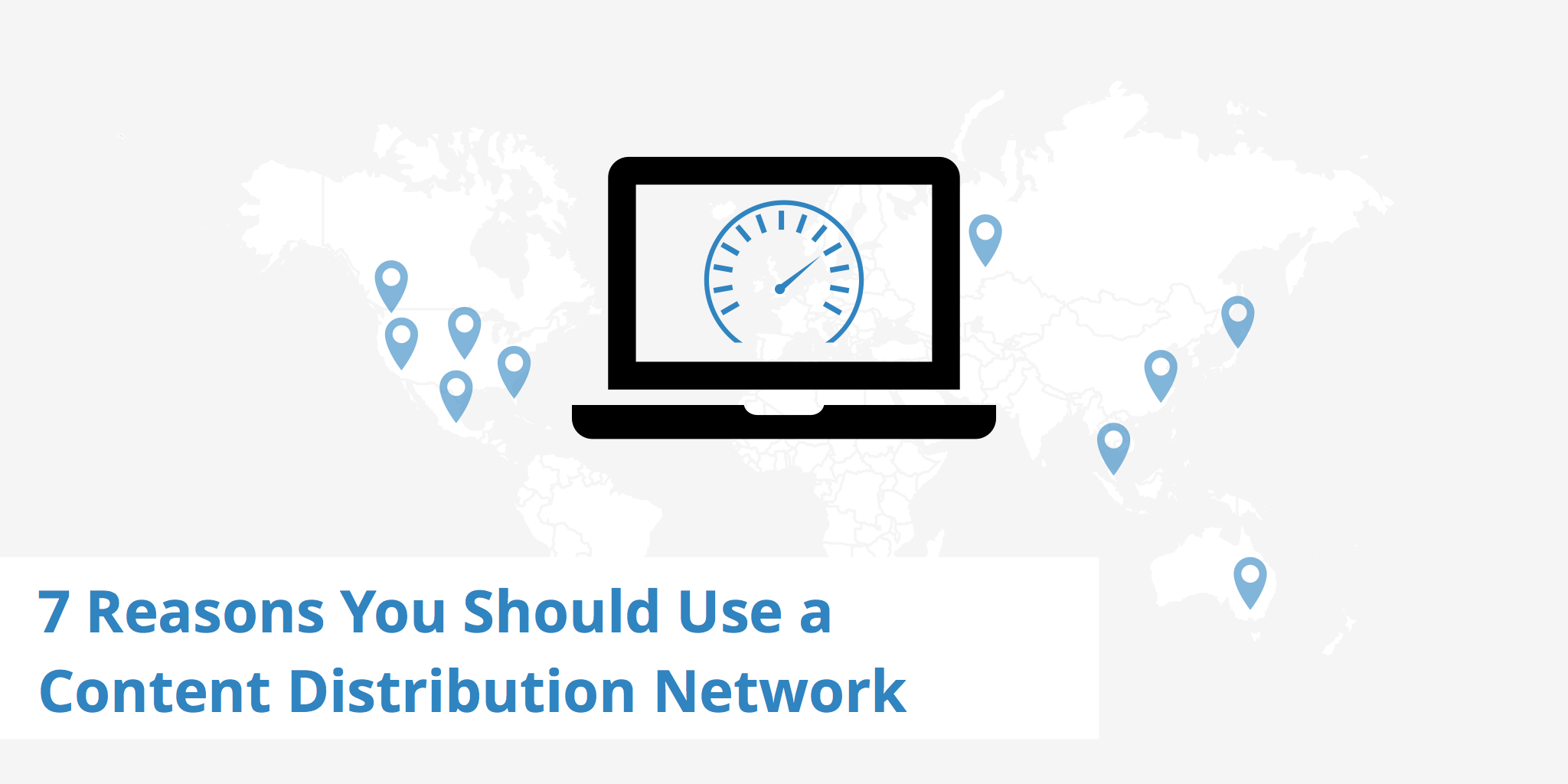 7 Reasons You Should Use a Content Distribution Network