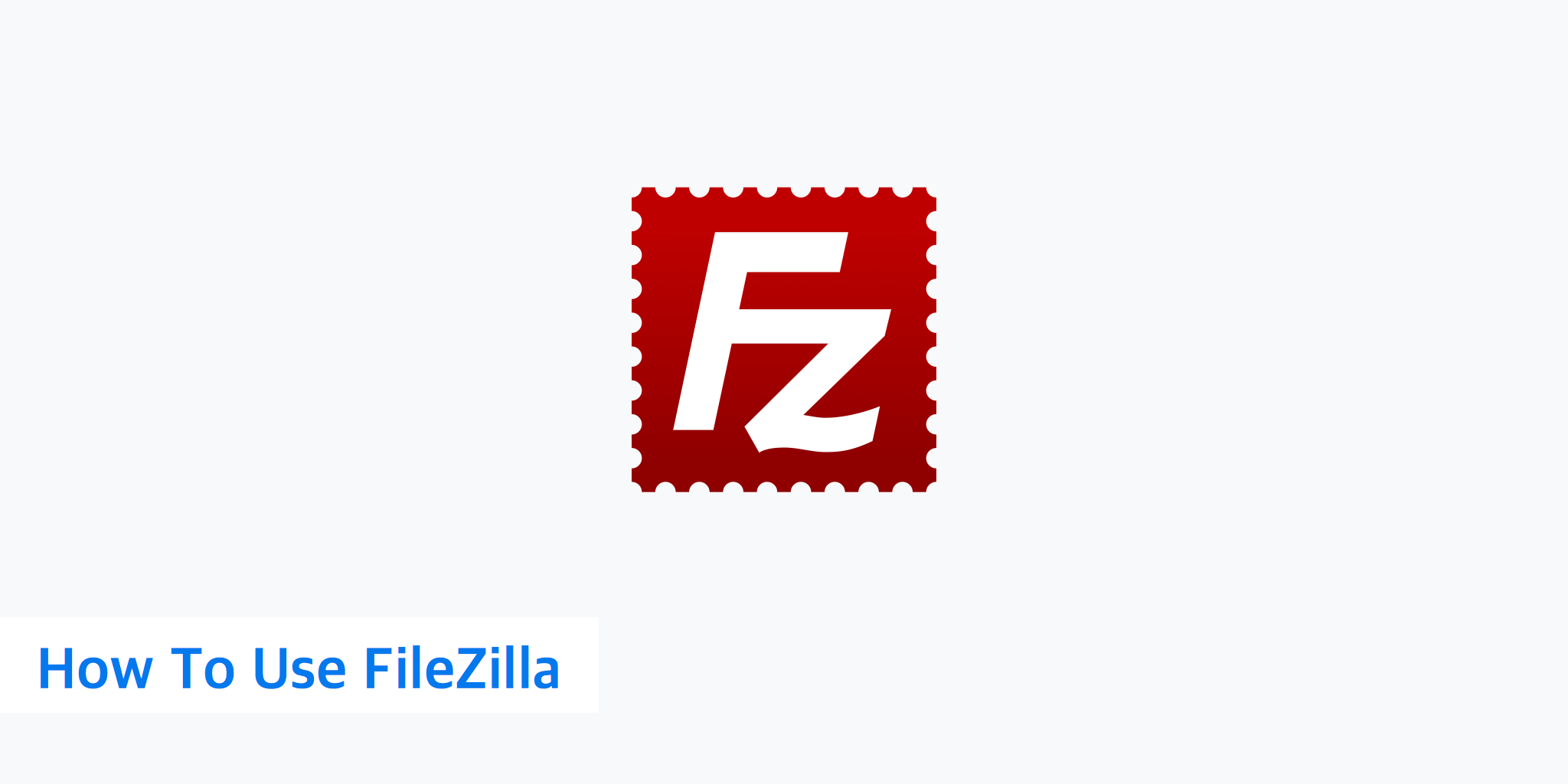 How To Use FileZilla - a Quick Tutorial